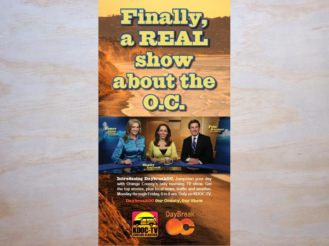 "Vertical ad for KDOC TV's morning show, ""DayBreak OC"" Text reads, ""Finally, a REAL show abut the O.C."""